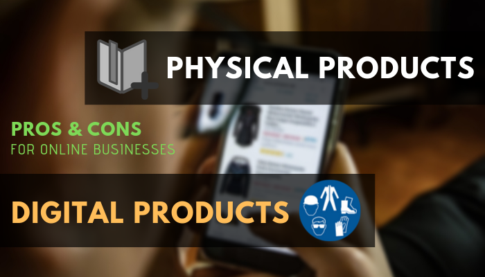 pros and cons of physical products and digital products