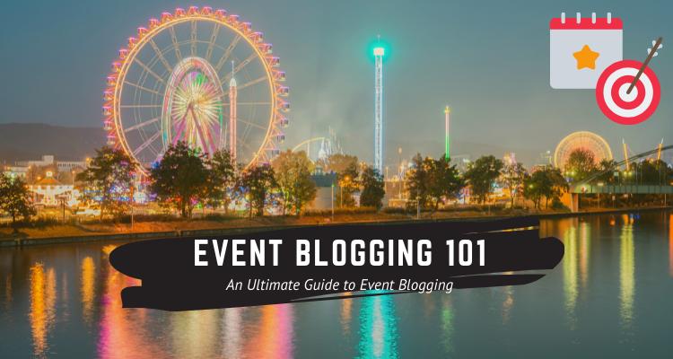 Event Blogging 101: Make $10K-$15K within a Week
